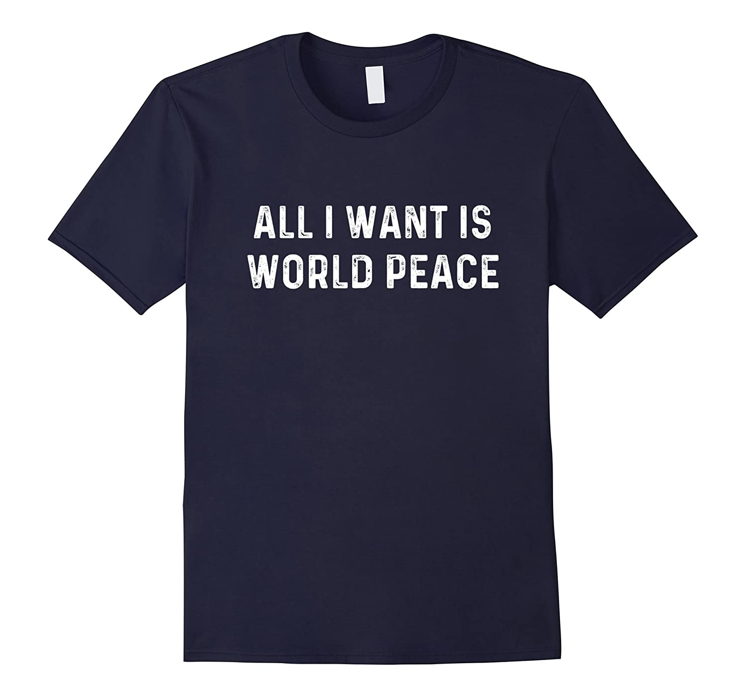 All I Want Is World Peace | Anti-war Harmony T-Shirt-RT
