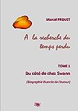 A la recherche du temps perdu    (Biographie illustrée de l'auteur): TOME 1: Du côté de chez Swann (French Edition)