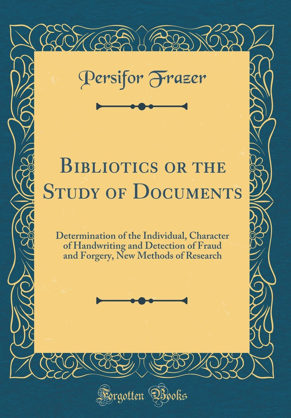 Download Bibliotics or the Study of Documents: Determination of the Individual, Character of Handwriting and Detection of Fraud and Forgery, New Methods of Research (Classic Reprint) ebook