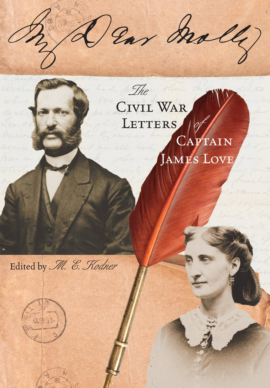 Read Online My Dear Molly: The Civil War Letters of Captain James Love pdf