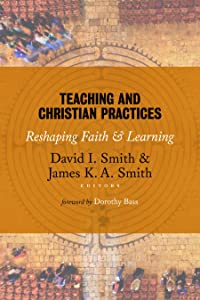 Teaching and Christian Practices: Reshaping Faith and Learning