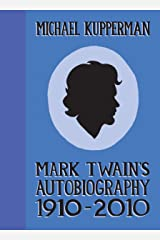Mark Twain's Autobiography: 1910–2010 (Mark Twain's Autobiography: 1920-2010) Kindle Edition