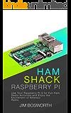 Ham Shack Raspberry Pi: Use Your Raspberry Pi 3 for Fun Ham Radio Activities and Enjoy the Excitement of Amateur Radio