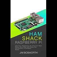 Ham Shack Raspberry Pi: Use Your Raspberry Pi 3 for Fun Ham Radio Activities and Enjoy the Excitement of Amateur Radio (English Edition)