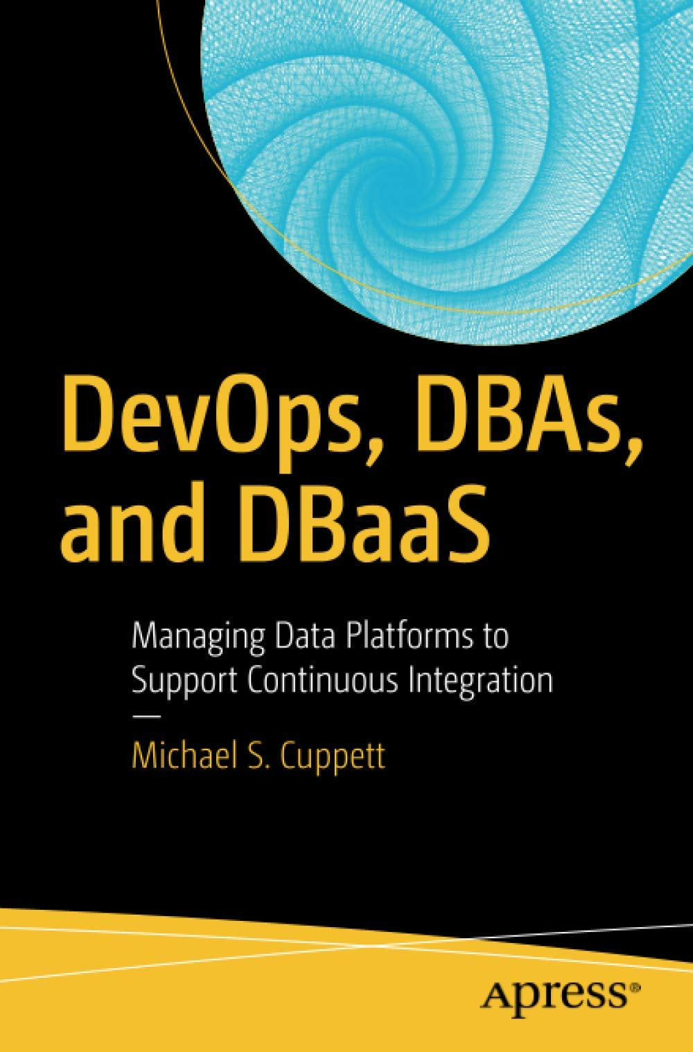 DevOps, DBAs, and DBaaS: Managing Data Platforms to Support Continuous Integration