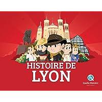 Histoire de Lyon (Quelle Histoire)