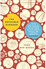The Invisible Kingdom: From the Tips of Our Fingers to the Tops of Our Trash, Inside the Curious World of Microbes Kindle Edition