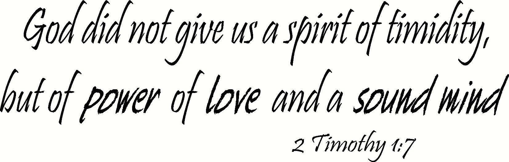2 Timothy 1:7 Wall Art, God Did Not Give Us a Spirit of Timidity but of Power of Love and of a Sound Mind, Creation Vinyls