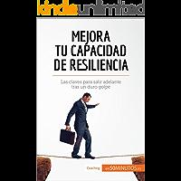 Mejora tu capacidad de resiliencia: Las claves para salir adelante tras un duro golpe (Coaching)