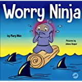 Worry Ninja: A Children's Book About Managing Your Worries and Anxiety (Ninja Life Hacks)