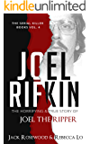 Joel Rifkin: The Horrifying & True Story of Joel The Ripper (The Serial Killer Books Book 4)