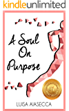 A SOUL ON PURPOSE: Live Your Life By Design, Regain Your Confidence and Ignite Your Purpose