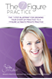 The 7-Figure Practice: The 7 step blueprint for growing your start-up practice to a 7-figure ultimate private practice.