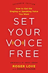 Set Your Voice Free: How to Get the Singing or Speaking Voice You Want Kindle Edition