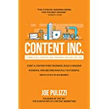 Content Inc., Second Edition: Start a Content-First Business, Build a Massive Audience and Become Radically Successful (With