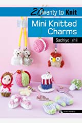 20 to Knit: Mini Knitted Charms (Twenty to Make) Kindle Edition