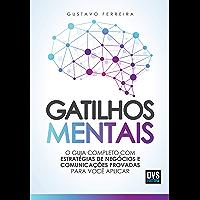 Gatilhos mentais: O guia completo com estratégias de negócios e comunicações provadas para você aplicar