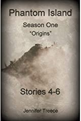 Phantom Island-Season One: Origins-Stories 4-6 Kindle Edition