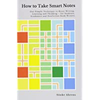How to Take Smart Notes: One Simple Technique to Boost Writing, Learning and Thinking - for Students, Academics and…