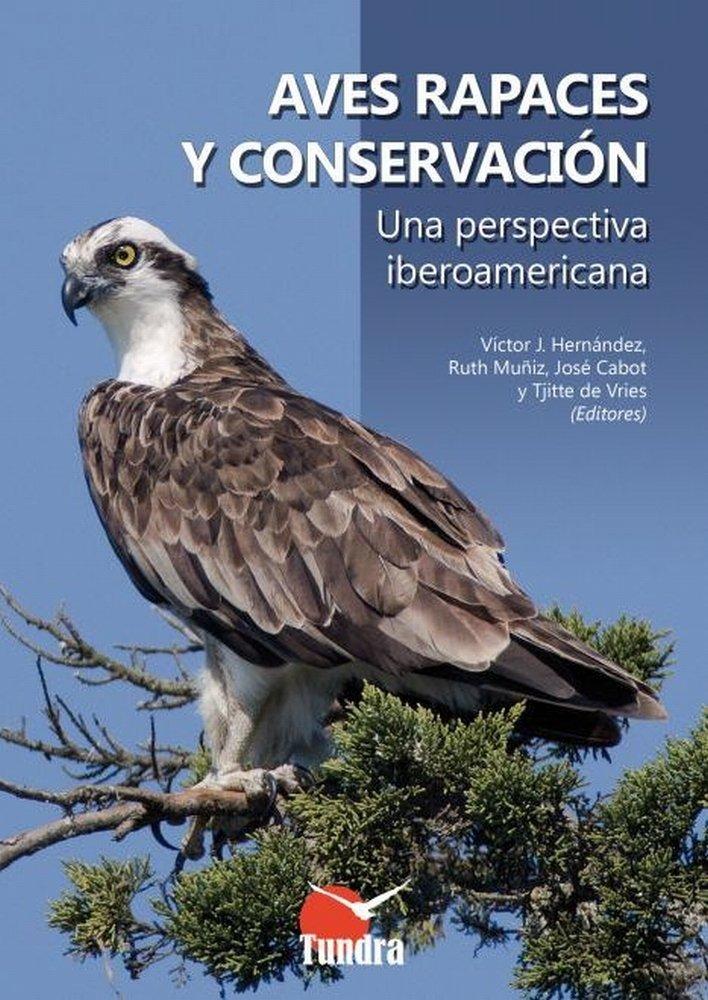 Aves rapaces y conservación. Una perspectiva iberoamericana: Amazon.es: Víctor J. Hernández, Ruth Muñiz, José Cabot, Tjitte de Vries, Tundra Ediciones: Libros