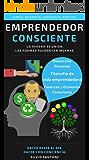 Emprendedor consciente: La verdad es única, las formas pueden ser muchas. Hacer desde el ser, hacer con conciencia. (Vida consciente nº 14) (Spanish Edition)