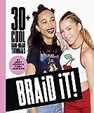 Braid It!: 30 Cool and Easy Hair-Braid Tutorials