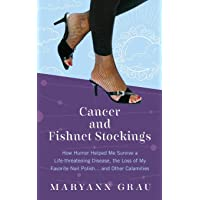 Cancer and Fishnet Stockings: How Humor Helped Me Survive a Life-Threatening Disease...