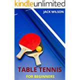 TABLE TENNIS FOR BEGINNERS: Guide,basics skills on how to play table tennis