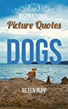 Dog Quotes: Inspirational Picture Quotes about Dogs (Leanjumpstart Life Series Book 12)