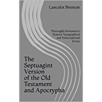 The Septuagint Version of the Old Testament and Apocrypha: Thoroughly Reviewed to Remove Typographical and Transcriptional Errors