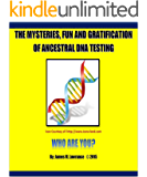 The Mysteries, Fun and Gratification of Ancestral DNA Testing: Who Are You? (English Edition)