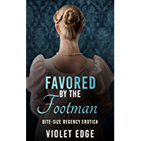 Favored by the Footman: Bite-Size Regency Erotica (English Edition)