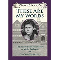 Dear Canada: These Are My Words: The Residential School Diary of Violet Pesheens