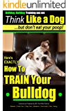 Bulldog, Bulldog Training AAA AKC: Think Like a Dog   But Don't Eat Your Poop!    'Paws On~Paws Off'   Bulldog Breed Expert Training  : Here's EXACTLY How To TRAIN Your Bulldog