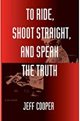 To Ride, Shoot Straight, and Speak the Truth Kindle Edition