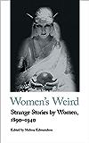 Women's Weird: Strange Stories by Women, 1890-1940 (Handheld Classics)