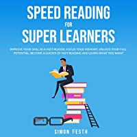 Speed Reading for Super Learners: Improve Your Skill as a Fast Reader, Focus Your Memory, Unlock Your Full Potential…