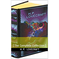 The Complete Fiction of H. P. Lovecraft: (The Complete Collection)