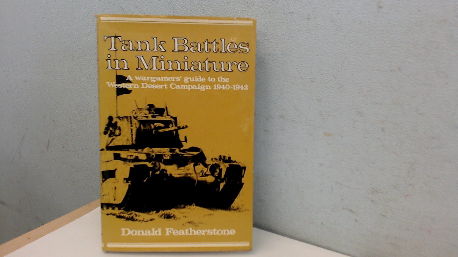 Tank battles in miniature: wargamers' guide to the Western Desert Campaign, 1940-42