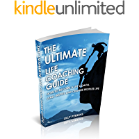 Life Coach:The Ultimate Life Coaching Guide:How To Become A Life Coach, Lead, Inspire And Change Peoples Life (Life coaching,life coach,coaching for performance,personal ... in business,success habits,coaching tips)