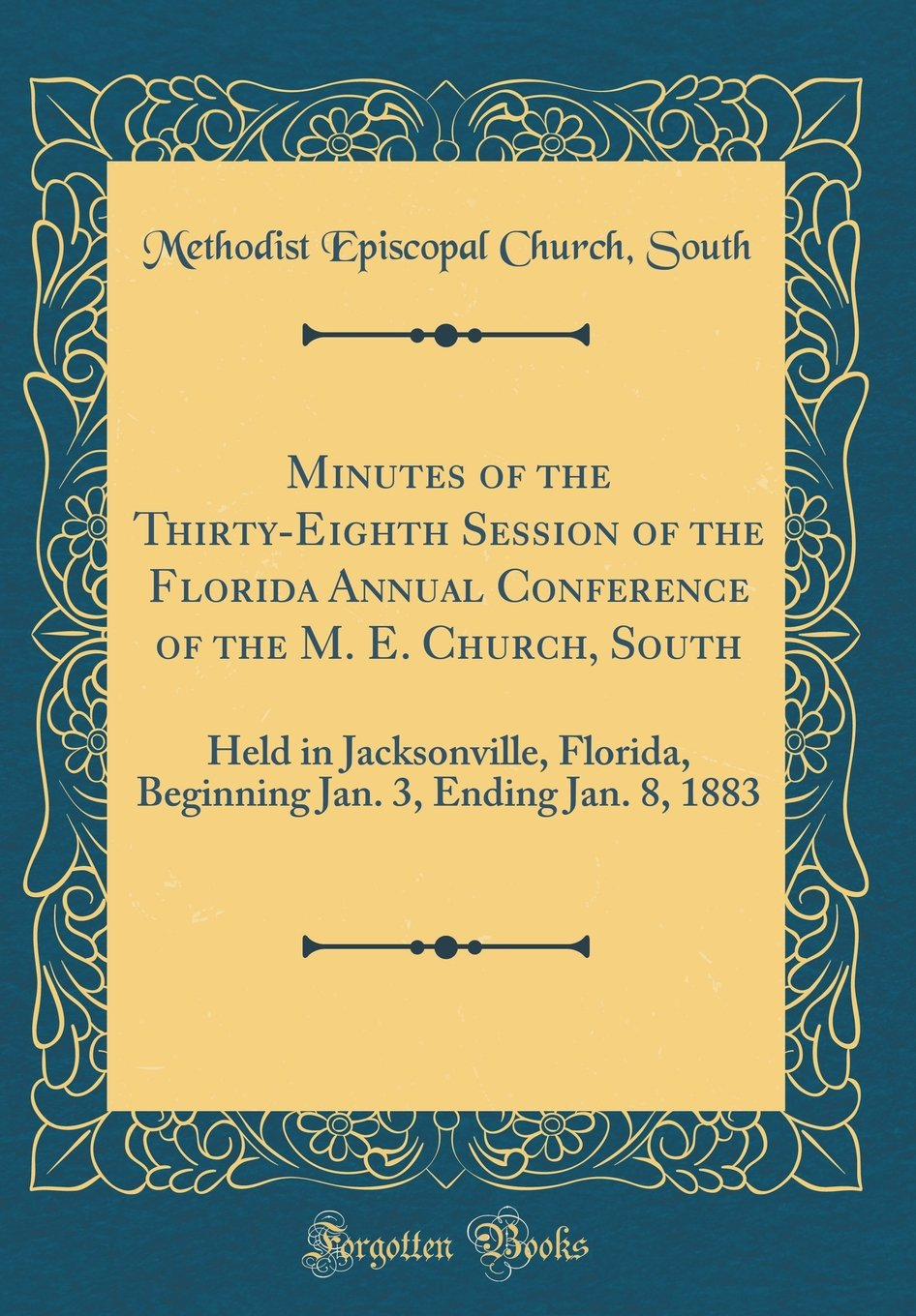 Minutes of the Thirty-Eighth Session of the Florida Annual Conference of the M. E. Church, South: Held in Jacksonville, Florida, Beginning Jan. 3, Ending Jan. 8, 1883 (Classic Reprint) PDF ePub fb2 book