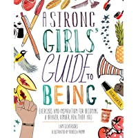 A Strong Girls' Guide to Being: Exercises and Inspiration for Becoming a Braver, Kinder, Healthier You