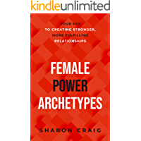 Female Power Archetypes: Your key to creating stronger, more fulfilling relationships (English Edition)
