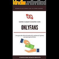 Como ganar dinero con OnlyFans: Una guía de cómo iniciarte en la red social número uno para ganar dinero