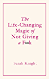 The Life-Changing Magic of Not Giving a F**k: How to stop spending time you don't have doing things you don't want to do with people you don't like (English Edition)