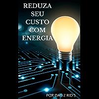 REDUZA SEU CUSTO DE ENERGIA (Portuguese Edition)