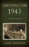 Christmastime 1943: A Love Story (The Christmastime Series Book 5)
