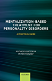 Mentalization-Based Treatment for Personality Disorders: A Practical Guide