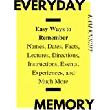Everyday Memory: Easy Ways to Remember Names, Dates, Facts, Lectures, Directions, Instructions, Events, Experiences, and Much