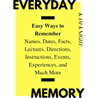 Everyday Memory: Easy Ways to Remember Names, Dates, Facts, Lectures, Directions, Instructions, Events, Experiences, and…